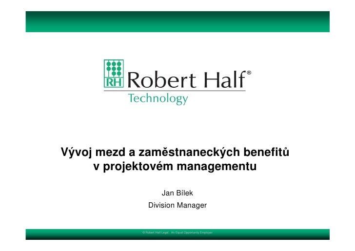 Vývoj mezd a zaměstnaneckých benefitů      v projektovém managementu                            Jan Bílek                 ...