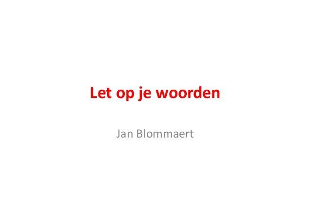 Let  op  je  woorden Jan  Blommaert