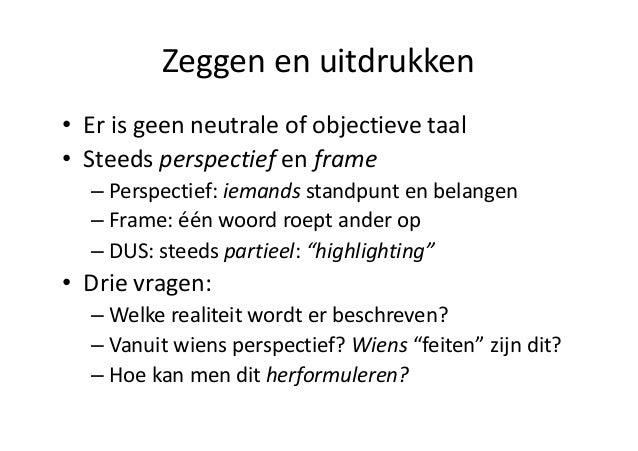 Zeggen  en  uitdrukken • Er  is  geen  neutrale  of  objectieve  taal • Steeds  perspectief en  frame ...