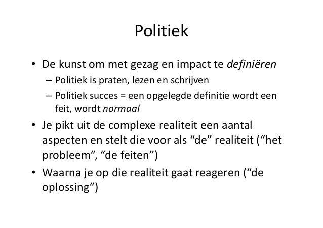 Politiek • De  kunst  om  met  gezag  en  impact  te  definiëren – Politiek  is  praten,  lezen  e...