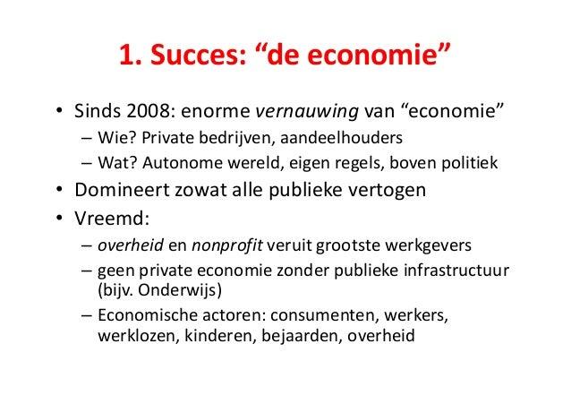 """1.  Succes:  """"de  economie"""" • Sinds  2008:  enorme  vernauwing van  """"economie"""" – Wie?  Private  bedrijve..."""
