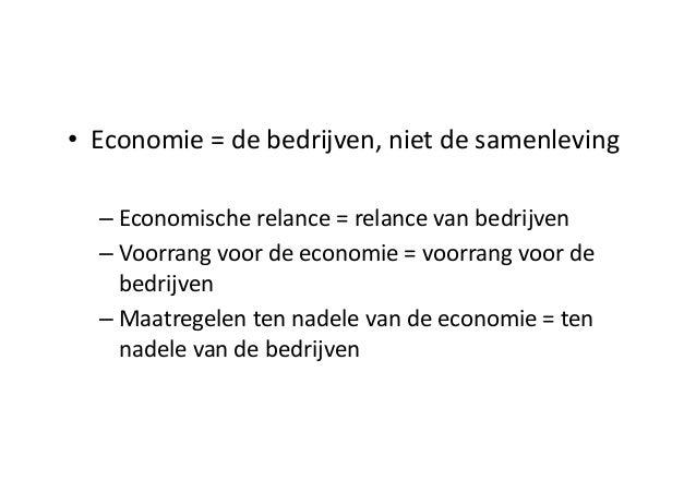 • Economie =  de  bedrijven,  niet de  samenleving – Economische relance =  relance van  bedrijven – Voorrang ...