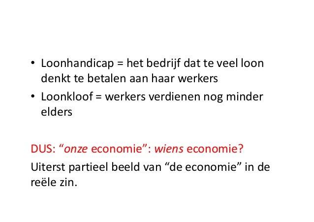 • Loonhandicap =  het  bedrijf dat te veel loon   denkt te betalen aan haar werkers • Loonkloof =  werkers verdien...