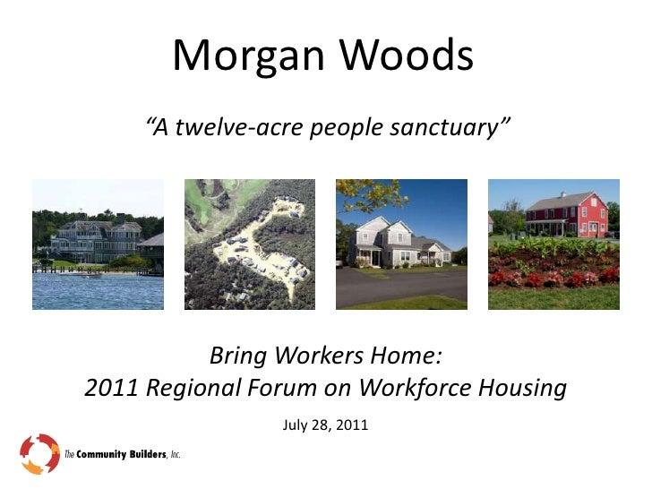 """Morgan Woods<br />""""A twelve-acre people sanctuary""""<br />Bring Workers Home: <br />2011 Regional Forum on Workforce Housing..."""