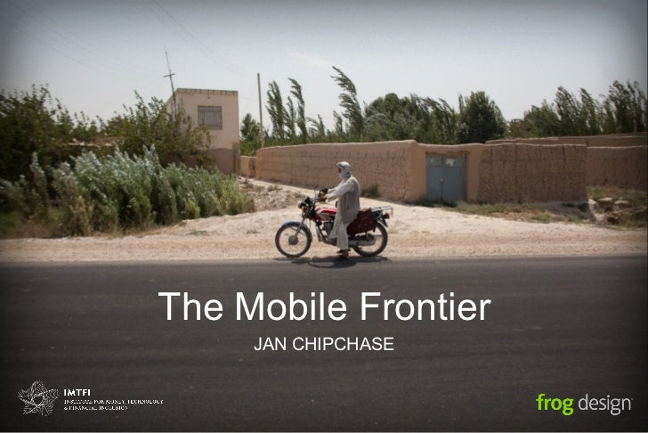 The Mobile Frontier     JAN CHIPCHASE