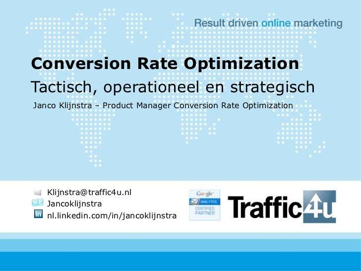 ConversionRateOptimization<br />Tactisch, operationeel en strategisch<br />Janco Klijnstra – Product Manager ConversionRat...