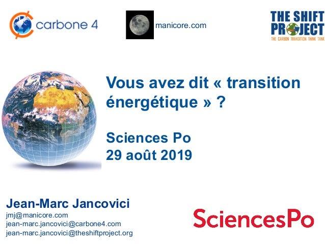 manicore.com Vous avez dit « transition énergétique » ? Jean-Marc Jancovici jmj@manicore.com jean-marc.jancovici@carbone4....