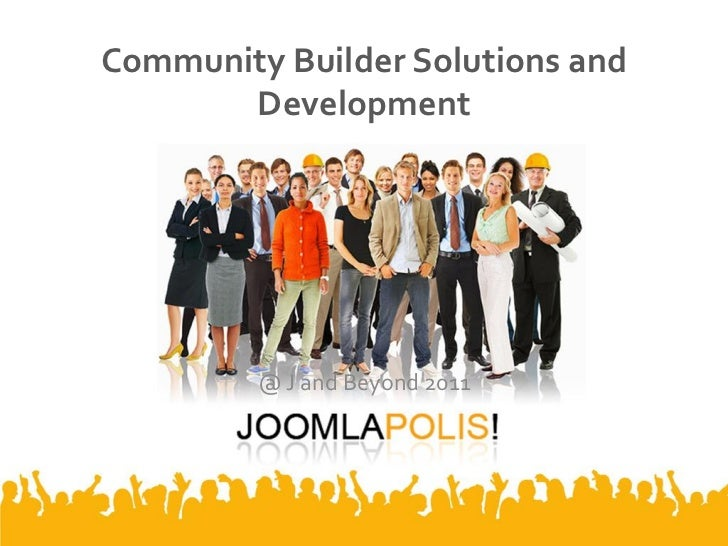 Community Builder Solutions and       Development         @ J and Beyond 2011