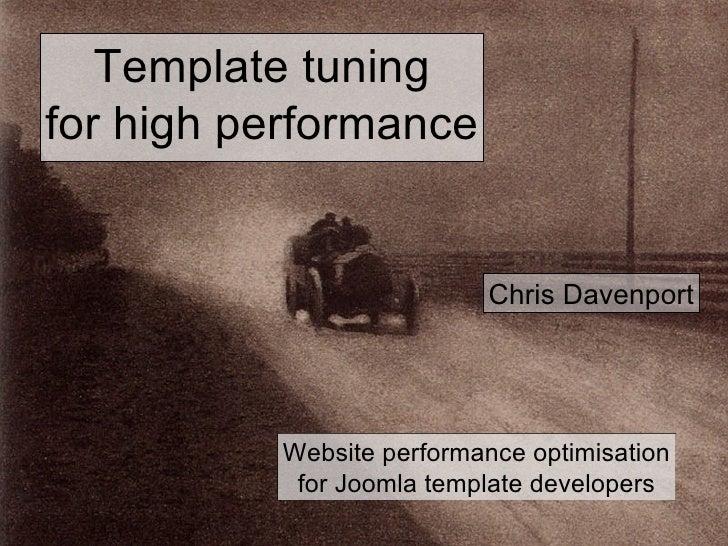 Template tuning for high performance                              Chris Davenport               Website performance optimi...