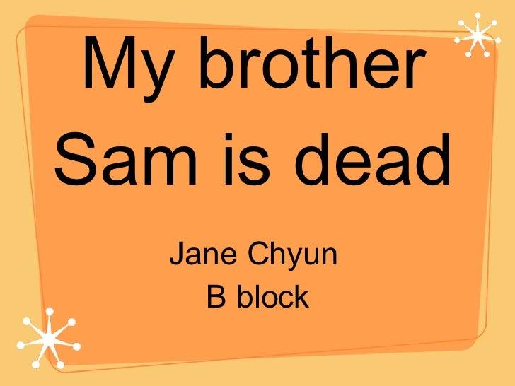 My brother Sam is dead <ul><li>Jane Chyun  </li></ul><ul><li>B block </li></ul>