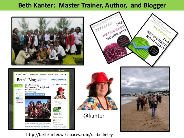 Beth Kanter: Master Trainer, Author, and Blogger @kanter http://bethkanter.wikispaces.com/uc-berkeley