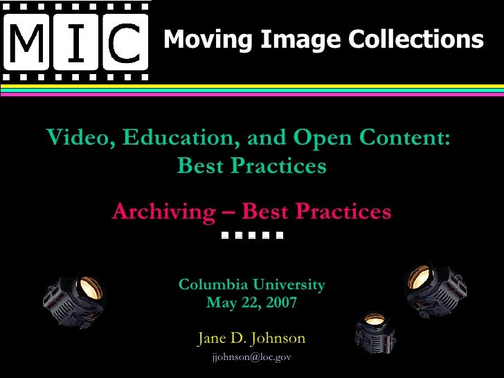 Moving Image Collections Video, Education, and Open Content:  Best Practices Archiving – Best Practices              ...