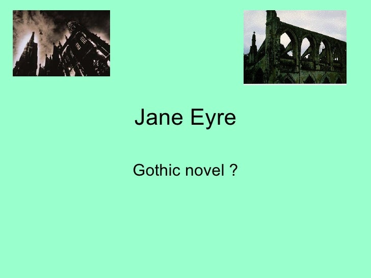 jane eyre a gothic novel The gothic features of jane eyre by charlotte bronte a gothic novel is a type of literature, which became very popular in the late eighteenth and early nineteenth centuries in this time, society was governed by strict moral codes.