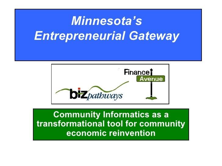 Minnesota's  Entrepreneurial Gateway  Community Informatics as a transformational tool for community economic reinvention