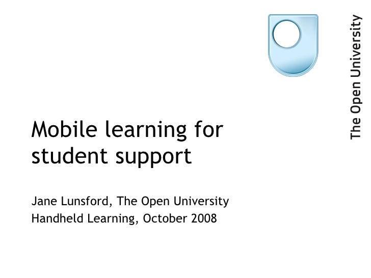 Mobile learning for  student support Jane Lunsford, The Open University Handheld Learning, October 2008