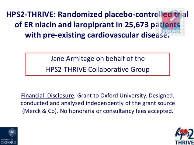 HPS2-THRIVE: Randomized placebo-controlled trialof ER niacin and laropiprant in 25,673 patientswith pre-existing cardiovas...