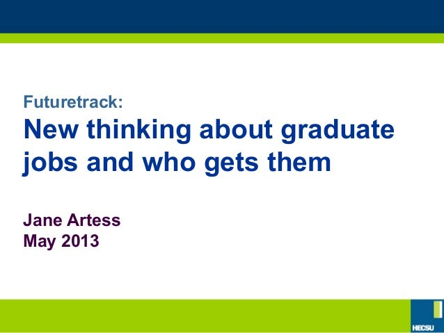 Futuretrack:New thinking about graduatejobs and who gets themJane ArtessMay 2013