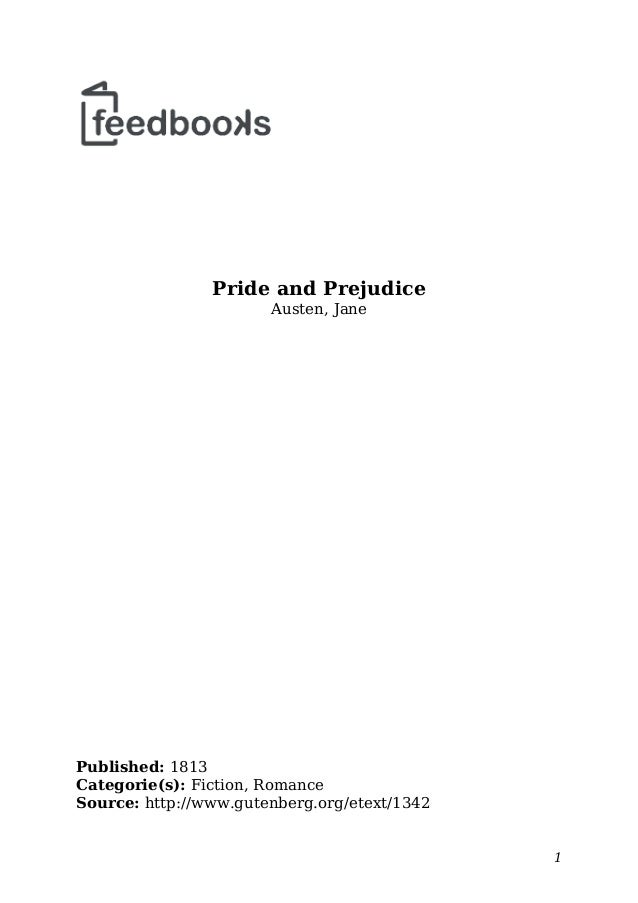Pride and Prejudice Austen, Jane Published: 1813 Categorie(s): Fiction, Romance Source: http://www.gutenberg.org/etext/134...