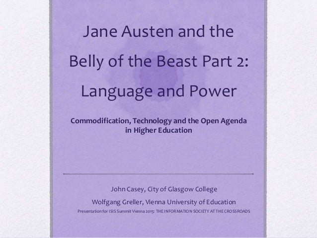 Jane Austen and the Belly of the Beast Part 2: Language and Power Commodification, Technology and the Open Agenda in Highe...