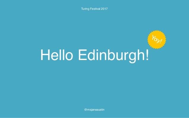 Hello Edinburgh! Turing Festival 2017 @msjaneaustin