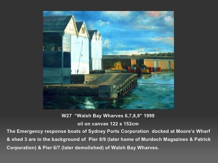 "W27  ""Walsh Bay Wharves 6,7,8,9"" 1999 oil on canvas 122 x 152cm <ul><li>The Emergency response boats of Sydney Ports Corpo..."