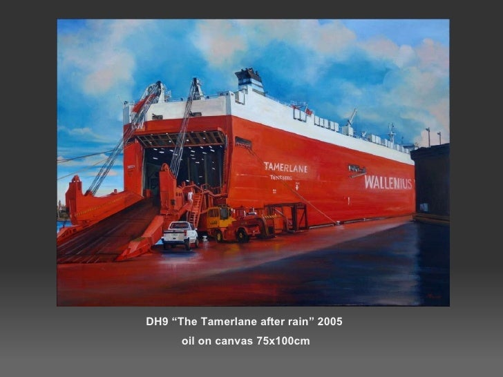 """DH9 """"The Tamerlane after rain"""" 2005  oil on canvas 75x100cm"""