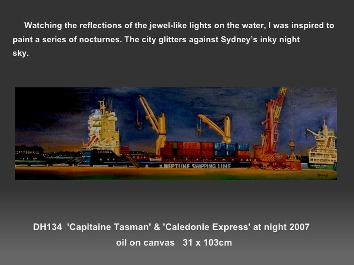 DH134  'Capitaine Tasman' & 'Caledonie Express' at night 2007   oil on canvas  31 x 103cm <ul><li>Watching the reflections...