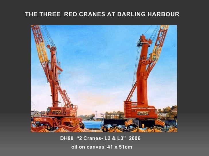 """DH98  """"2 Cranes- L2 & L3""""  2006   oil on canvas  41 x 51cm THE THREE  RED CRANES AT DARLING HARBOUR"""