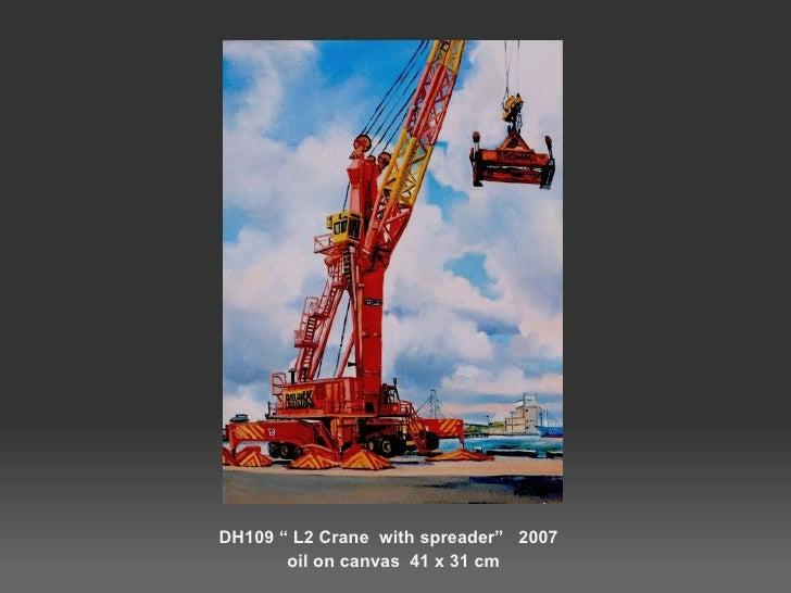 """<ul><li>DH109 """" L2 Crane  with spreader""""  2007  </li></ul><ul><li>oil on canvas  41 x 31 cm </li></ul>"""