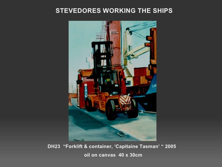 """DH23  """"Forklift & container, 'Capitaine Tasman' """" 2005  oil on canvas  40 x 30cm STEVEDORES WORKING THE SHIPS"""