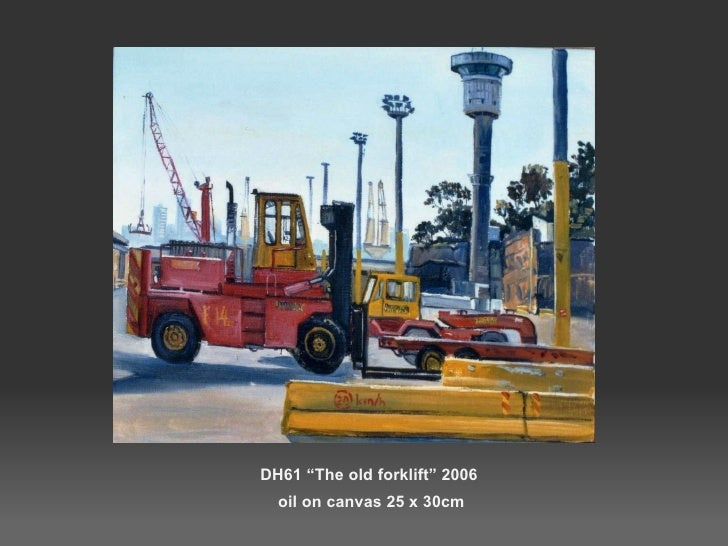 """DH61 """"The old forklift"""" 2006  oil on canvas 25 x 30cm"""