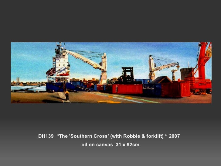 """DH139  """"The 'Southern Cross' (with Robbie & forklift) """" 2007  oil on canvas  31 x 92cm"""