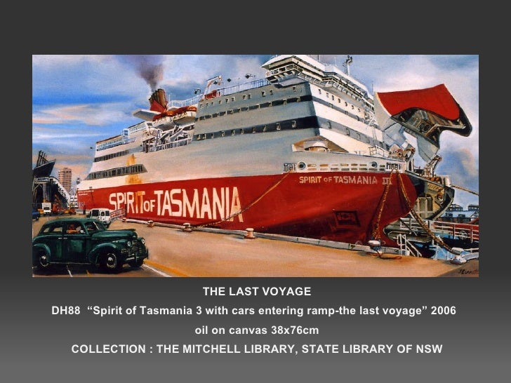 """THE LAST VOYAGE DH88  """"Spirit of Tasmania 3 with cars entering ramp-the last voyage"""" 2006  oil on canvas 38x76cm COLLECTIO..."""
