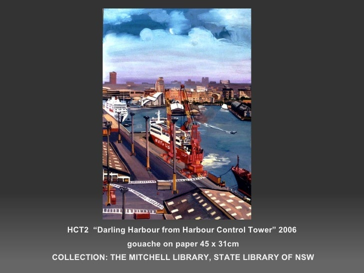 """HCT2  """"Darling Harbour from Harbour Control Tower"""" 2006  gouache on paper 45 x 31cm COLLECTION: THE MITCHELL LIBRARY, STAT..."""