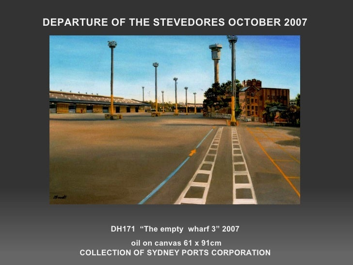 """DEPARTURE OF THE STEVEDORES OCTOBER 2007 DH171  """"The empty  wharf 3"""" 2007 oil on canvas 61 x 91cm COLLECTION OF SYDNEY POR..."""