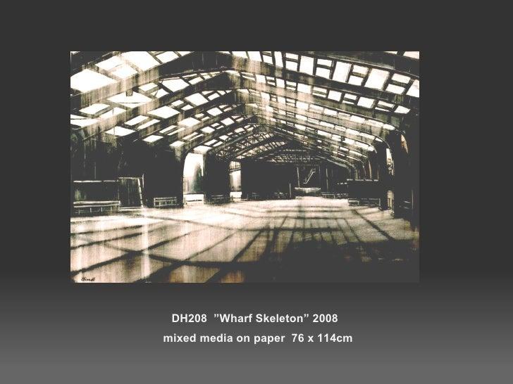 "DH208  ""Wharf Skeleton"" 2008  mixed media on paper  76 x 114cm"