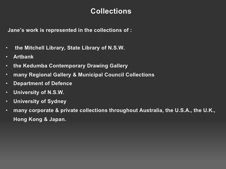 Collections <ul><li>  Jane's work is represented in the collections of : </li></ul><ul><li> </li></ul><ul><ul><li> the...