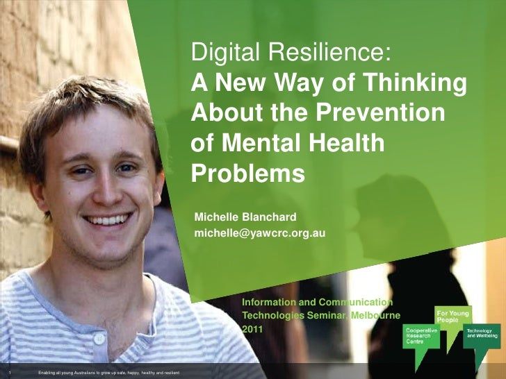 Digital Resilience: A New Way of Thinking About the Prevention of Mental Health Problems<br />Michelle Blanchard<br />mich...