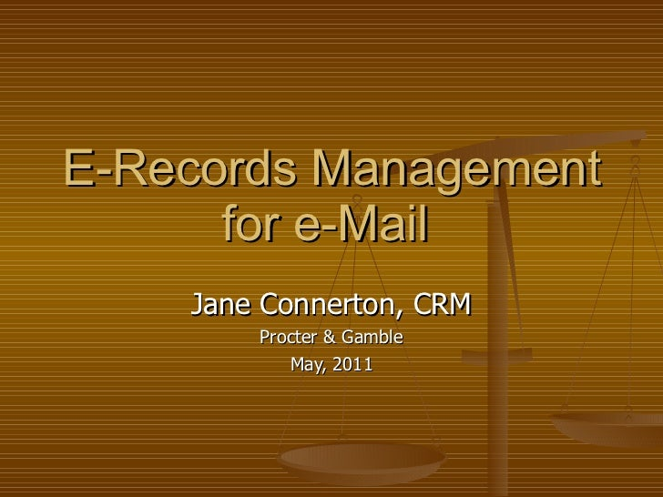 E-Records Management for e-Mail  Jane Connerton, CRM Procter & Gamble May, 2011
