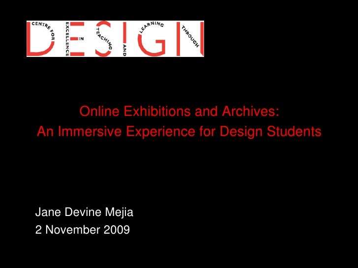 Online Exhibitions and Archives:<br />An Immersive Experience for Design Students<br />Jane Devine Mejia<br />	2 November ...