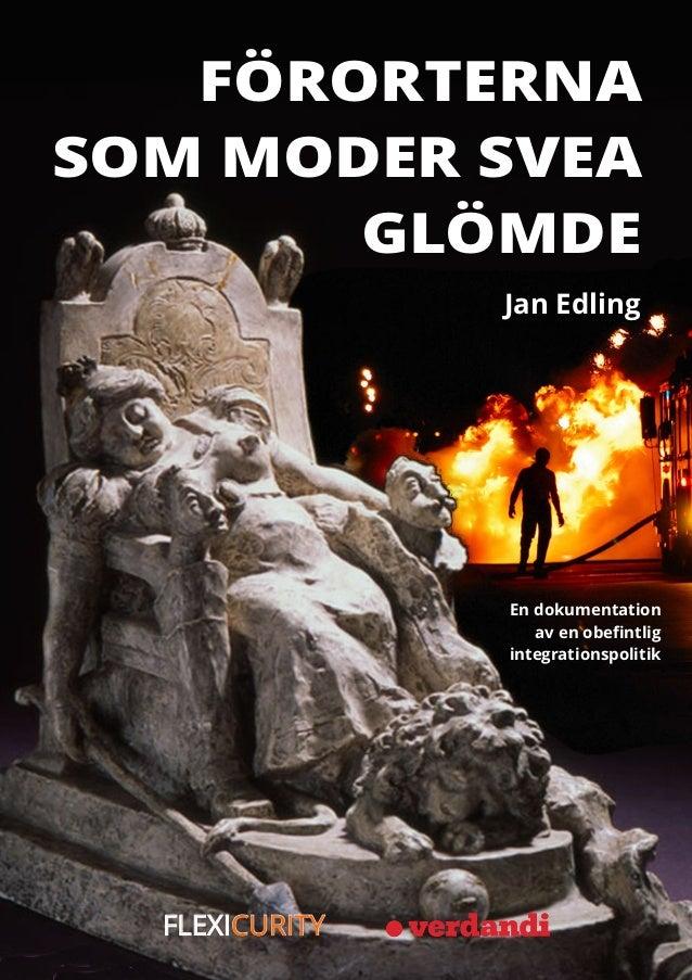 FÖRORTERNA SOM MODER SVEA GLÖMDE En dokumentation av en obefintlig integrationspolitik Jan Edling FLEXICURITYFLEXICURITY