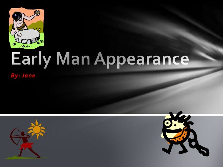 By: Jane<br />Early Man Appearance<br />