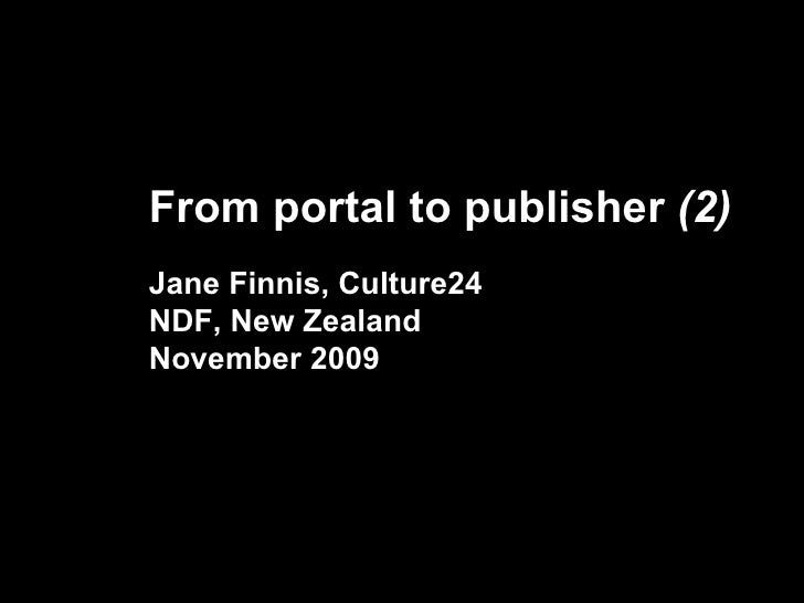 From portal to publisher  (2) Jane Finnis, Culture24 NDF, New Zealand November 2009