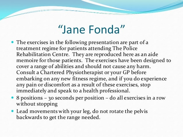 """Jane Fonda""  The exercises in the following presentation are part of a  treatment regime for patients attending The Poli..."