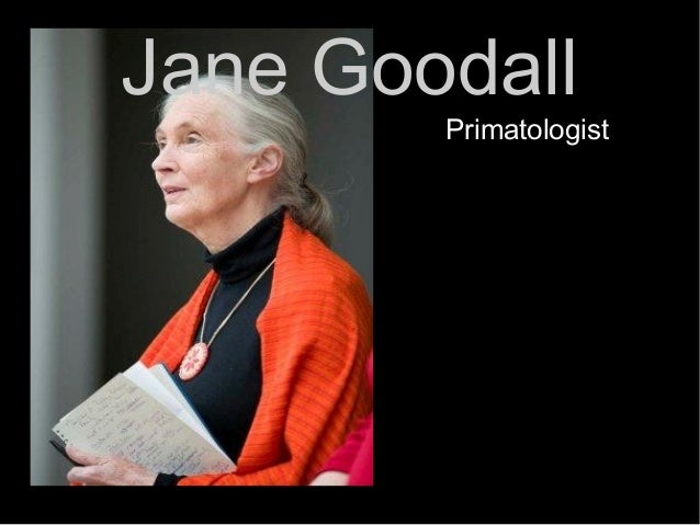 Jane Goodall Primatologist