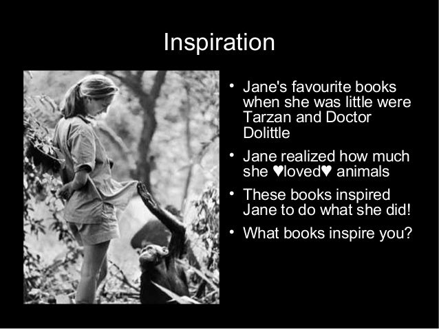 Inspiration  Jane's favourite books when she was little were Tarzan and Doctor Dolittle  Jane realized how much she ♥lov...