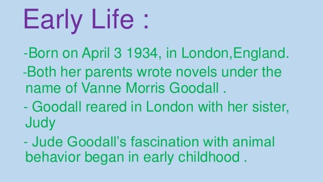 Early Life : -Born on April 3 1934, in London,England. -Both her parents wrote novels under the name of Vanne Morris Gooda...