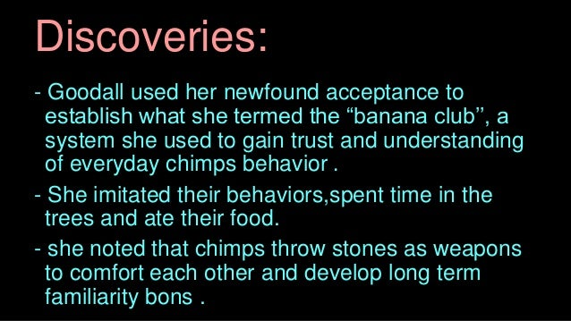 """Discoveries: - Goodall used her newfound acceptance to establish what she termed the """"banana club'', a system she used to ..."""