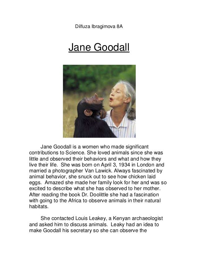 Dilfuza Ibragimova 8A                 Jane Goodall       Jane Goodall is a women who made significantcontributions to Scie...
