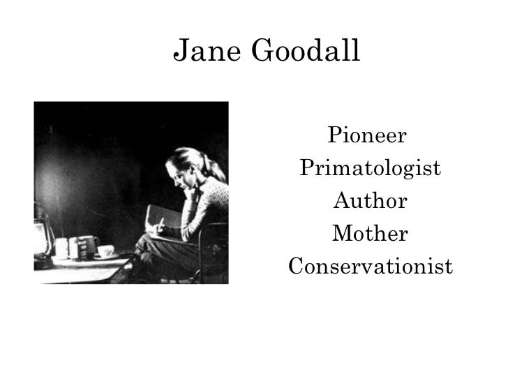 Jane Goodall Pioneer  Primatologist Author Mother Conservationist